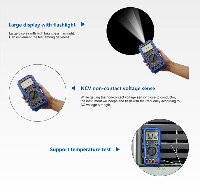 Large display with flashlight.Large display with high brightness flashlight.  Can implement the test among darkness.NCV non-contact voltage sense.While getting the non-contact voltage sensor close to conductor,  the instrument will beeps and flash with the frequency according to  AC voltage strength.Support temperature test